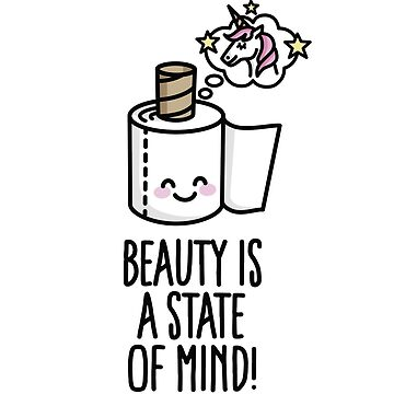 Beauty is a state of mind - toilet paper unicorn by LaundryFactory