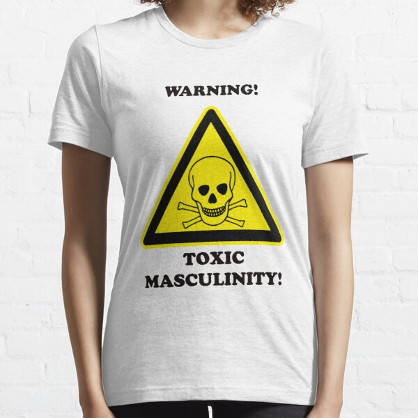 Warning! Toxic Masculinity! Watery Concepts Essential T-Shirt