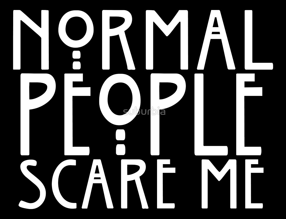 Iphone wallpaper classic art - Quot Normal People Scare Me Quot By Suburbia Redbubble