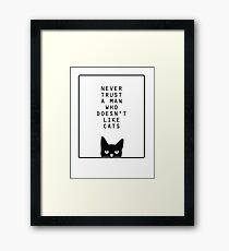 Never Trust A Man Who Don't Like Cats Framed Print