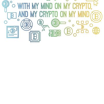 With My Mind On My Crypto, and My Crypto On My Mind (Gradient Text) by shakdesign