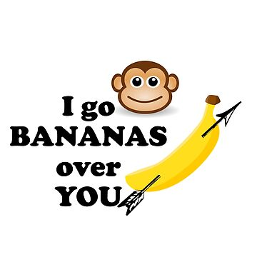 VALENTINE:  I GO BANANAS OVER YOU by CalliopeSt