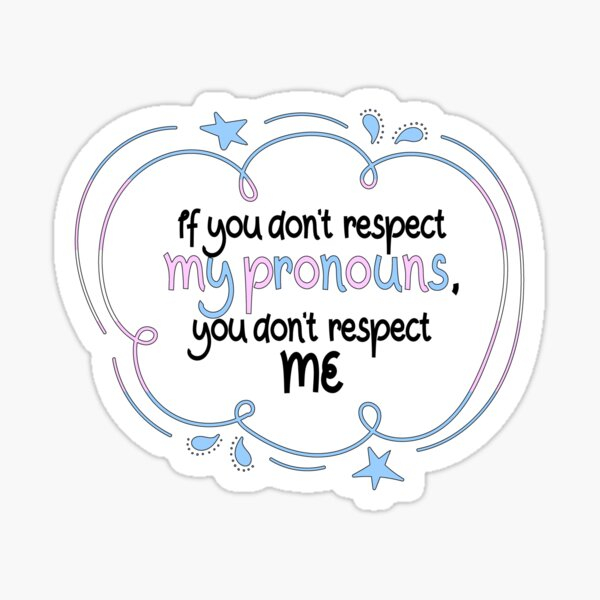 If you don't respect my pronouns, you don't respect me Sticker