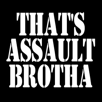 That's Assault Brotha - Billy Madison Quote - Adam Sandler by everything-shop