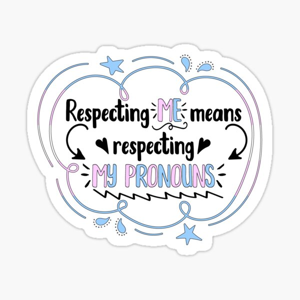 Respecting me means respecting my pronouns Sticker