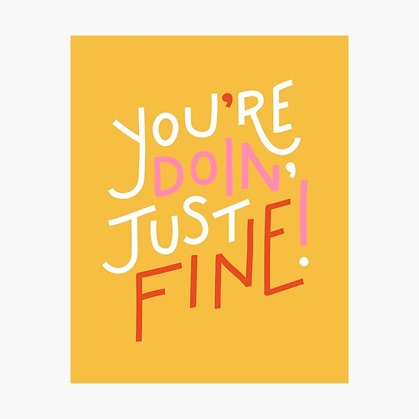 You're doin' fine! Photographic Print