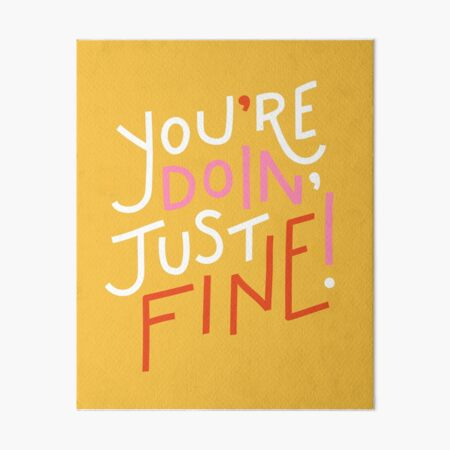 You're doin' fine! Art Board Print
