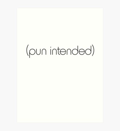 (pun intended) Art Print