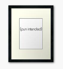 (pun intended) Framed Print