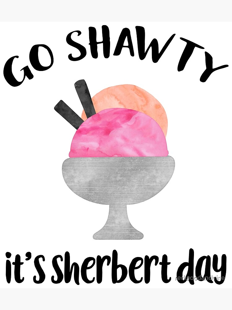 Go Shawty, It's Sherbert Day by redwoodandvine