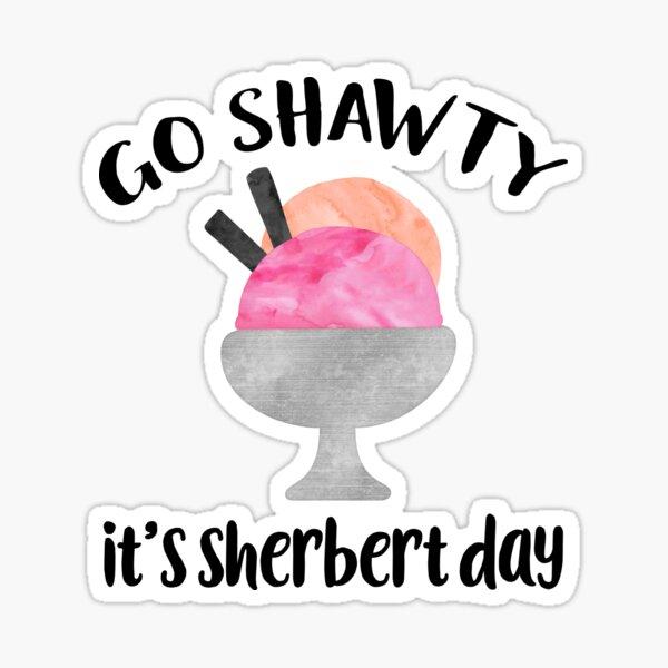 Go Shawty, It's Sherbert Day Sticker
