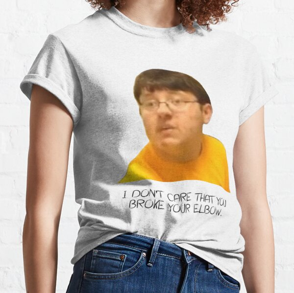 I Don't Care That You Broke Your Elbow Classic T-Shirt