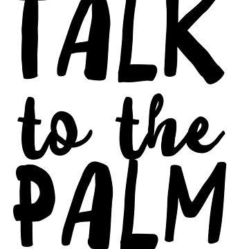 Talk To The Palm by wondrous