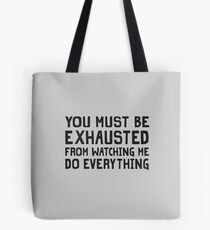 You Must Be Exhausted From Watching Me Do Everything Tote Bag