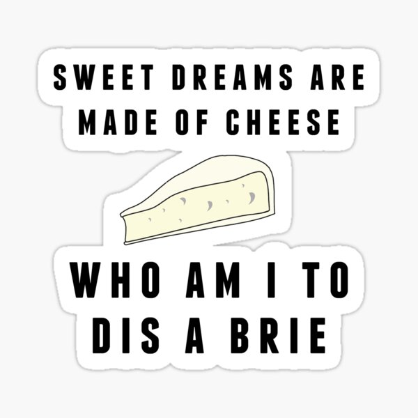 Sweet Dreams Are Made of Cheese Sticker