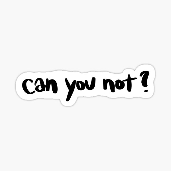 Can you not? Sticker