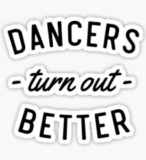 Dancers Turn Out Better Sticker