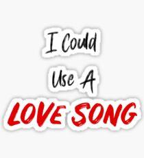 I Could Use A Love Song Sticker