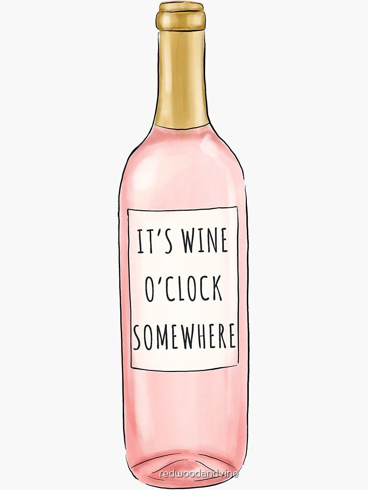 Wine O'Clock Somewhere by redwoodandvine