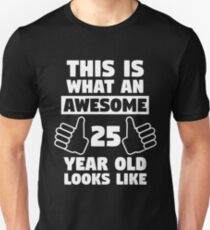 Aweseome 25 Year Old 25th Birthday Gift Unisex T Shirt