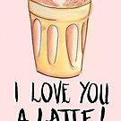 I Love You A Latte by makemerriness