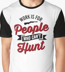 Work is for people who can't hunt Graphic T-Shirt