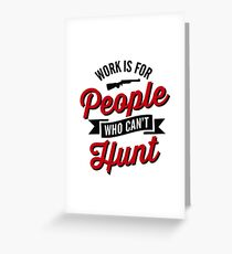 Work is for people who can't hunt Greeting Card