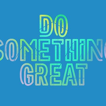 Do Something Great by 1of100