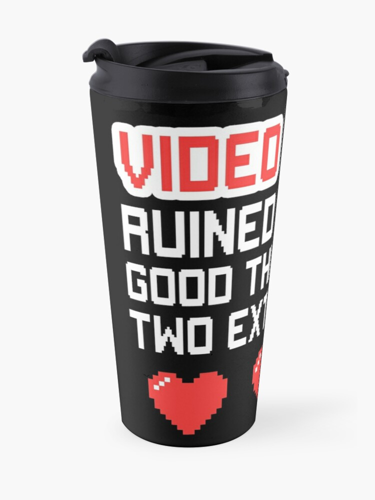 VIDEO GAMES RUINED MY LIFE GOOD THING I HAVE TWO EXTRA LIVES | Travel Mug