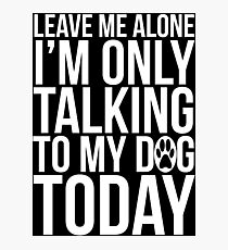 I am only talking to my Dog Funny T-shirt Photographic Print