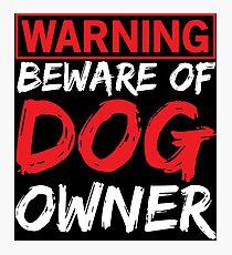 Warning Beware of Dog Owner Gift T-shirt Photographic Print