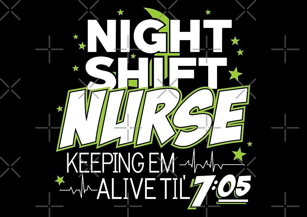 Night Shift Nurse Keeping Em Alive Til' 7:05 by wantneedlove