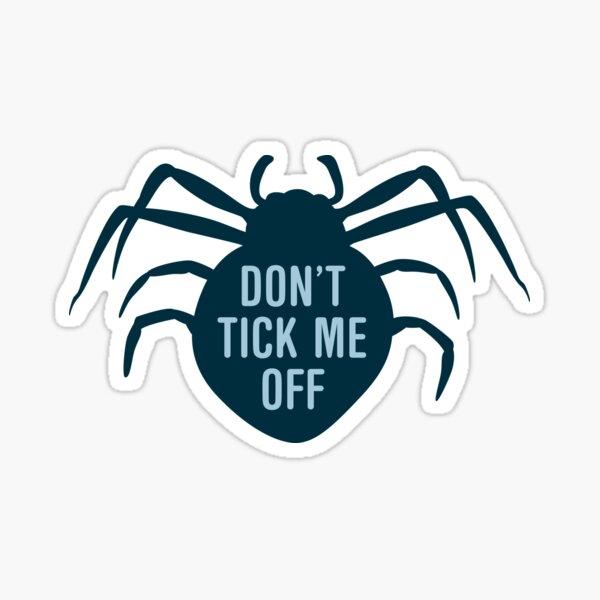 Don't Tick Me Off Sticker