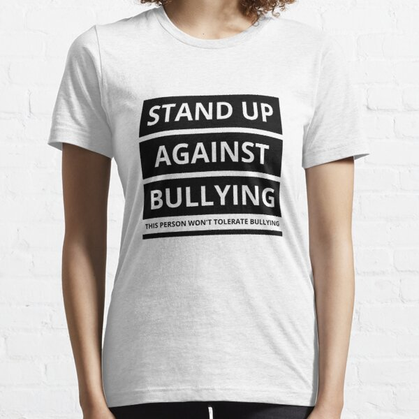 Stand up against bullying! Essential T-Shirt