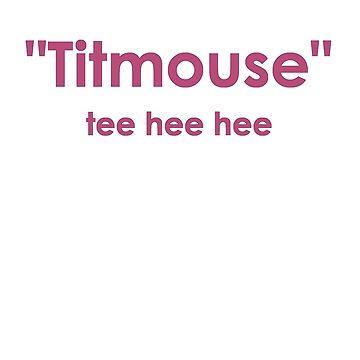Titmouse....tee hee hee by newbs