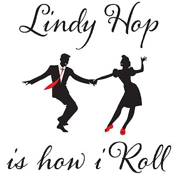 Swing Dance Funny Design -  Lindy Hop Is How I Roll by kudostees