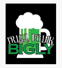 Irish Drink Bigly Gift For Paddys St Patricks Day T-Shirt Sweater Hoodie Iphone Samsung Phone Case Coffee Mug Tablet Case Photographic Print
