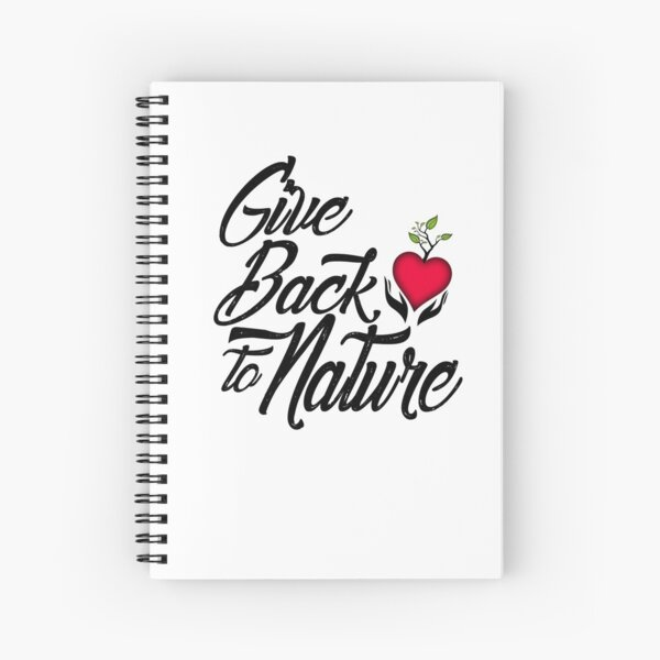 Give Back to Nature Slogan - White Background Spiral Notebook