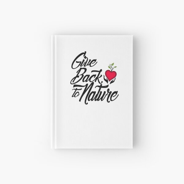 Give Back to Nature Slogan - White Background Hardcover Journal