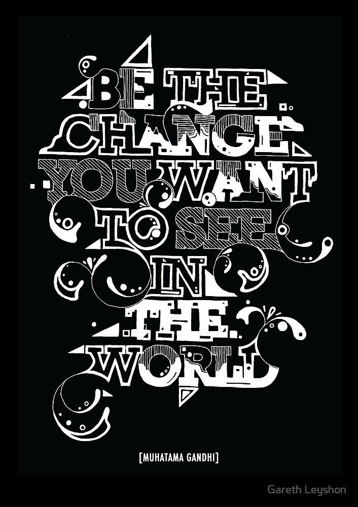 "Gandhi ""Be the change you want to see in the world"" by Gareth Leyshon"