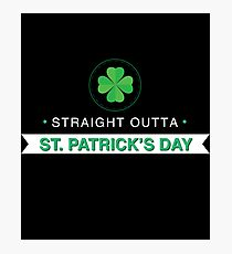Straight Outta St Patricks Day Gift For Paddys St Patricks Day T-Shirt Sweater Hoodie Iphone Samsung Phone Case Coffee Mug Tablet Case Photographic Print