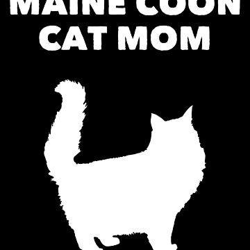 Maine Coon Cat Mom Design - Maine Coon Cat Mom by kudostees