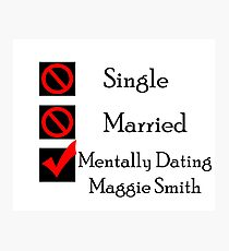 Mentally Dating Maggie Smith Photographic Print