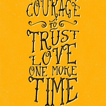 Trust Love One More Time - Maya Angelou by progprints