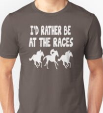 Best Product Seller I'd Rather Be At The Races Horse Racing B86 Unisex T-Shirt