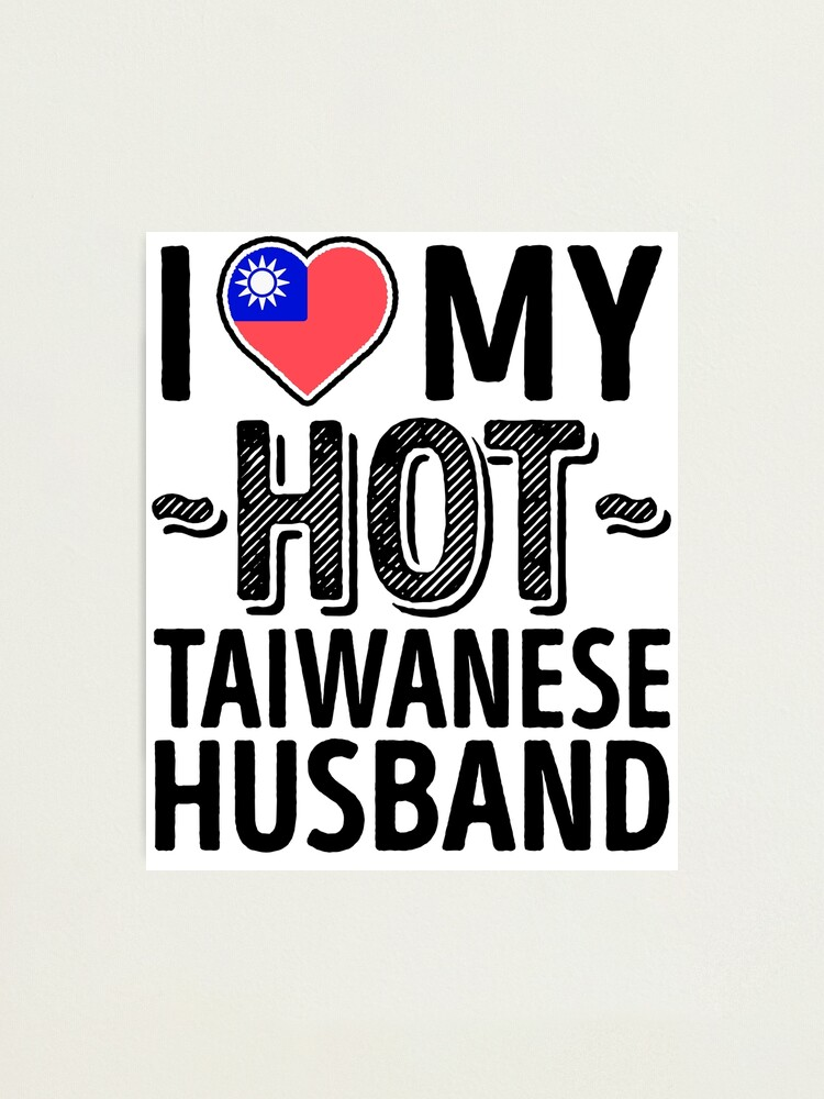 Alternate view of I Love My HOT Taiwanese Husband - Cute Taiwan Couples Romantic Love T-Shirts & Stickers Photographic Print