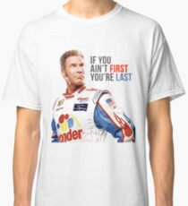 """Will Ferrell Talladega Nights Ricky Bobby """"If You Ain't First You're Last"""" Classic T-Shirt"""