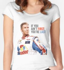 """Will Ferrell Talladega Nights Ricky Bobby """"If You Ain't First You're Last"""" Women's Fitted Scoop T-Shirt"""