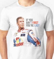 """Will Ferrell Talladega Nights Ricky Bobby """"If You Ain't First You're Last"""" Unisex T-Shirt"""