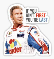 "Will Ferrell Talladega Nights Ricky Bobby ""If You Ain't First You're Last"" Sticker"